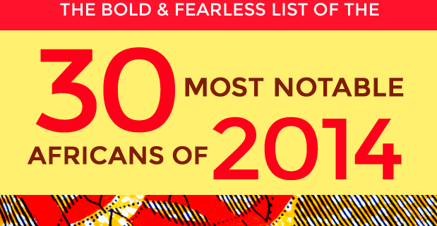 30 Most Notable Africans of 2014: Part I