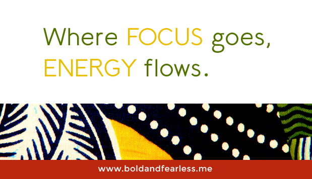 Where focus goes, energy flows.