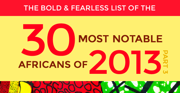 Part 3: The 30 Most Notable Africans of 2013