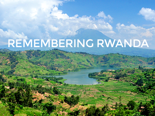 Remembering Rwanda, A Lesson in Forgiveness