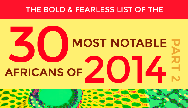 30 Most Notable Africans of 2014 Part 2