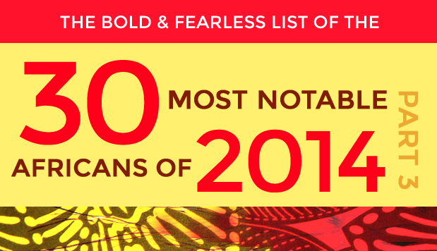 Bold and Fearless Notable Africans of 2014 Part 3