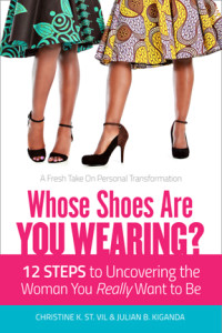 Whose Shoes Are You Wearing? 12 Steps to Uncovering the Woman You Really Want to Be