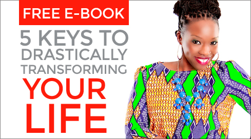 5 Keys to Drastically Transforming Your Life