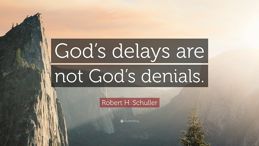 God's delays are not God's denials