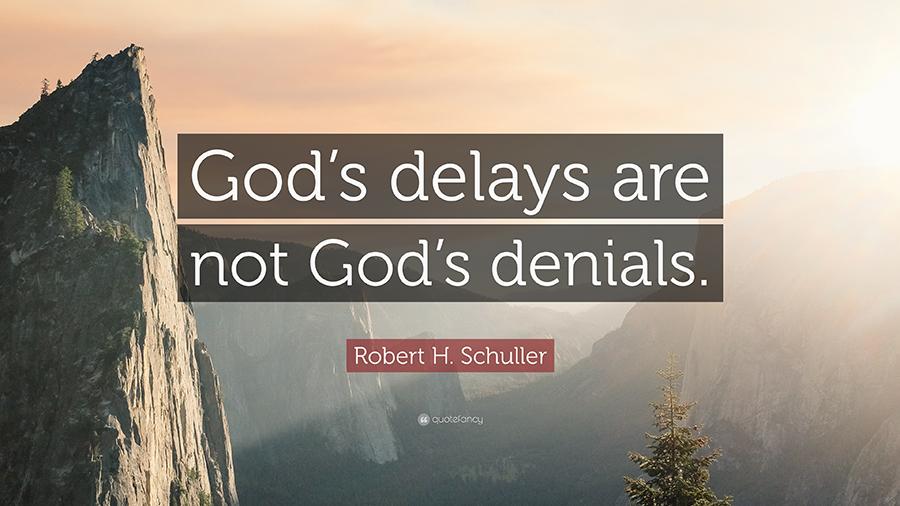 God's delays are not God's denials